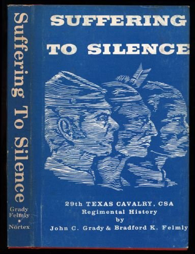 9780890150986: Suffering To Silence: 29th Texas Cavalry, CSA, Regimental History