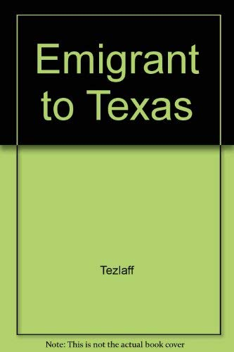 The Emigrant to Texas: A Handbook and Guide for Those Who Want to Colonize (Settle) in Texas with ...