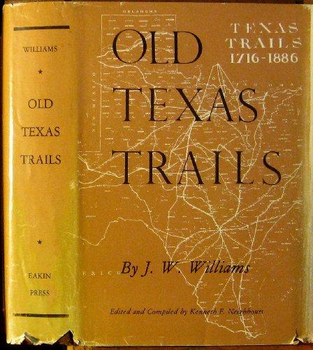 Old Texas Trails: Texas Trails 1716-1886: Williams, J.W.