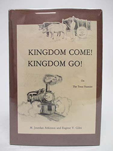 Kingdom Come! Kingdom Go! : On Texas Frontier: Atkinson, M. Jourdan & Eugene V. Giles
