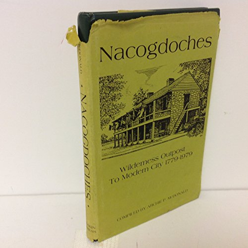 9780890152645: Nacogdoches: Wilderness Outpost to Modern City, 1779-1979