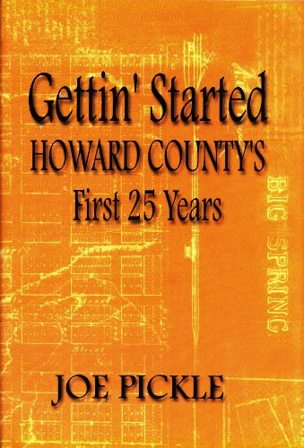 GETTIN' STARTED. Howard County's First 25 Years: Pickle, Joe.