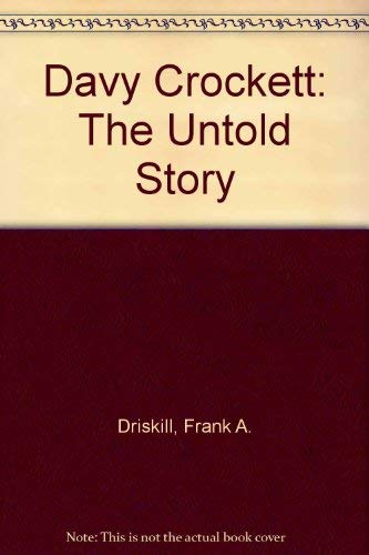 Davy Crockett: The Untold Story: Driskill, Frank A.