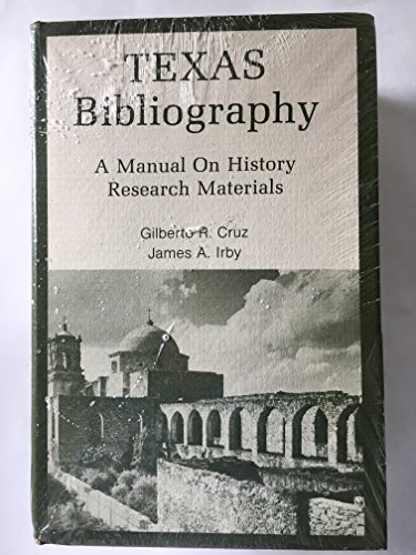 Texas Bibliography: A Manual on History Research Materials: Cruz, Gilberto R. and Irby, James A.