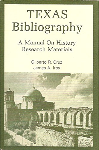 Texas Bibliography: A Manual on History Research Materials: Cruz, Gilberto R.; Irby, James A.