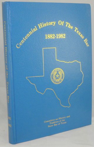 Centennial History of the Texas Bar 1882-1982: Committee On History and Tradition Of The State Bar ...