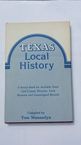 Texas Local History: compiled by Tom Munnerlyn