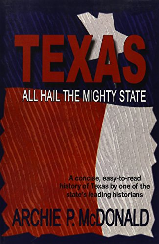 Texas: All Hail the Mighty State (0890153892) by McDonald, Archie P.