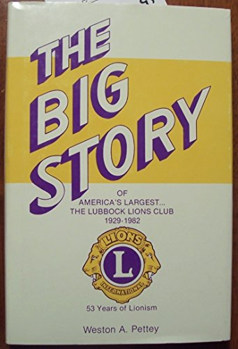 The Big Story of America's Largest: The Lubbock Lions Club, 1929-1982 (ISBN: 0890154228 /...