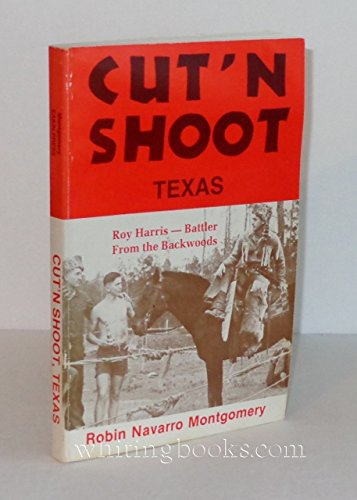 Cut'N'Shoot, Texas: The Roy Harris Story: Montgomery, Robin Navarro