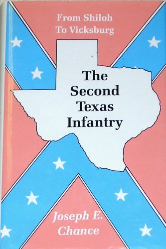 The Second Texas Infantry: From Shiloh to Vicksburg: Chance, Joseph E.