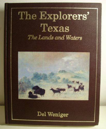 The Explorers' Texas: The Lands and Waters: Weniger, Del
