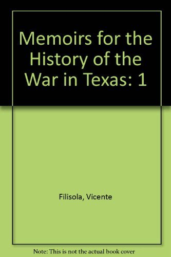 Memoirs for the History of the War in Texas: Filisola, Vicente