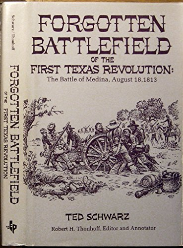 FORGOTTEN BATTLEFIELD OF THE FIRST TEXAS REVOLUTION: THE BATTLE OF MEDINA, AUGUST 18, 1813: Ted ...