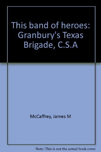 9780890155219: This band of heroes: Granbury's Texas Brigade, C.S.A