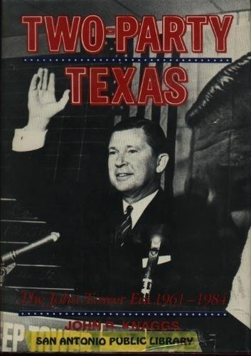 TWO-PARTY TEXAS: THE JOHN TOWER ERA, 1961 - 1984