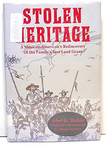 Stolen Heritage: A Mexican-American's Rediscovery of His Family's Lost Land Grant: Rubio,...