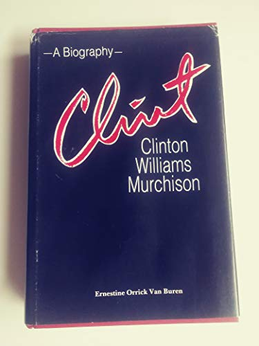 Clint: Clinton Williams Murchison A Biography: Van Buren, Ernestine Orrick