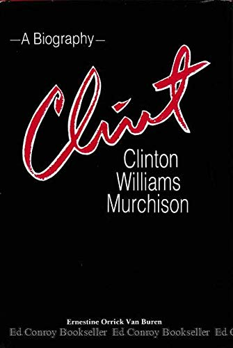 Clint: Clinton Williams Murchison A Biography: Van Buren, Ernestine Orrick