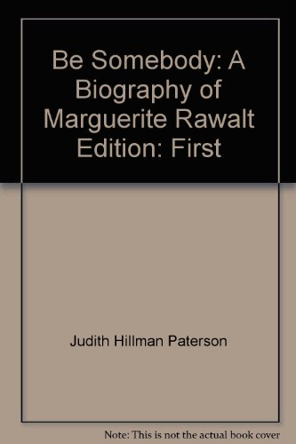 Be Somebody: A Biography of Marguerite Rawalt: Paterson, Judith