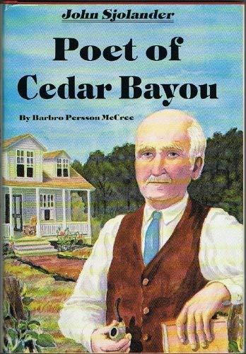 John Sjolander: Poet of Cedar Bayou: Barbro Persson McCree