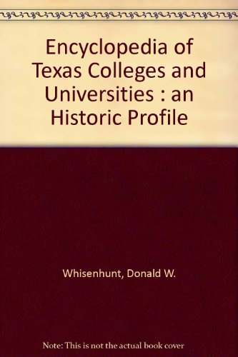 THE ENCYCLOPEDIA OF TEXAS COLLEGES AND UNIVERSITIES- AN HISTORICAL PROFILE: D DONALD W. WHISENHUNT