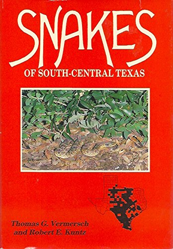 Snakes of South-Central Texas: Vermersch, Thomas G. and Robert E. Kuntz
