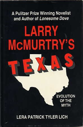 Larry McMurtry's Texas: Evolution of a Myth: Lich, Lera Patrick