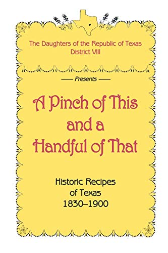 9780890156490: A Pinch of This and a Handful of That, Historic Recipes of Texas 1830-1900