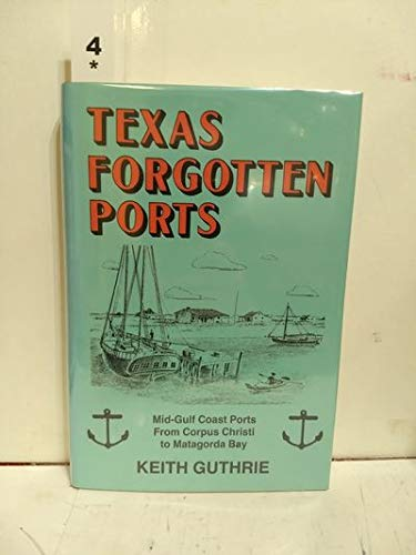 9780890156612: Texas Forgotten Ports: Mid-Gulf Coast Ports from Corpus Christi to Matagorda Bay