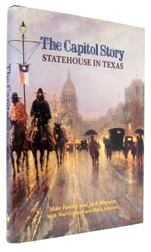 THE CAPITOL STORY : The Statehouse in Texas: Fowler, Mike + Jack Maguire - with Noel Grisham + ...