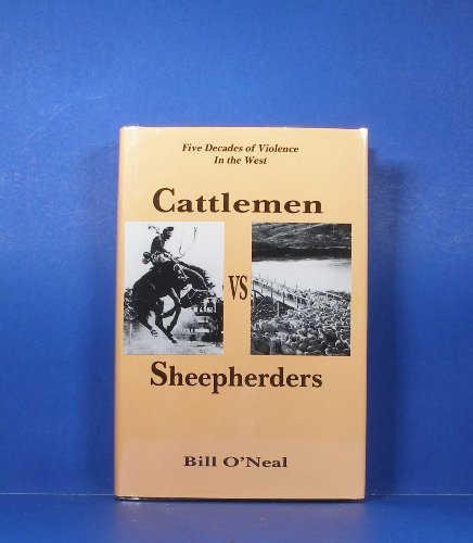 Cattlemen Vs. Sheepherders Five Decades of Violence in the West 1880-1920: O'Neal, Bill