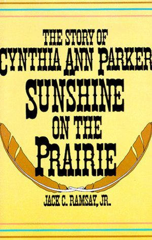 Sunshine on the Prairie: The Story of Cynthia Ann Parker