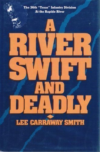 "River, Swift and Deadly. The 36th ""Texas"" Infantry Division on the Rapido River: Smith, ..."