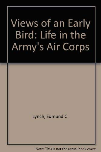 Views of an Early Bird: Life in the Army's Air Corps