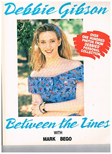 Between the Lines (Debbie Gibson): Gibson, Debbie; Bego, Mark; Seidl, Tony (editor)