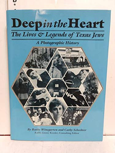 Deep in the Heart: The Lives and Legends of Texas Jews A Photographic History: Winegarten, Ruthe;...
