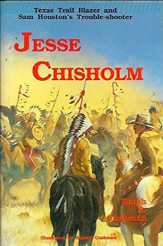 Jesse Chisholm: Texas Trail Blazer and Sam Houston's Trouble-Shooter (INSCRIBED Copy with ...