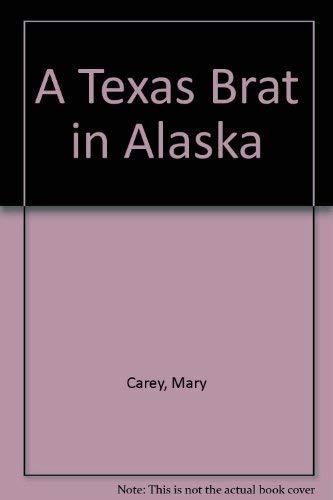 Texas Brat in Alaska : The Cat Train Kid: Carey, Mary