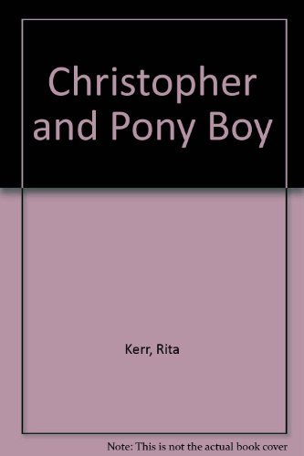Christopher and Pony Boy: Rita Kerr