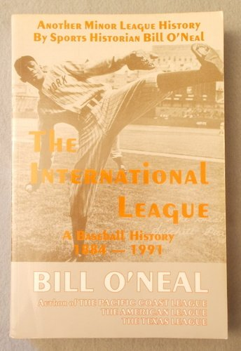 International League: A Baseball History, 1884-1991 (0890158568) by Bill O'Neal
