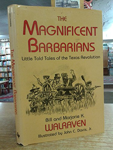 9780890158739: The Magnificent Barbarians: Little-Told Tales of the Texas Revolution