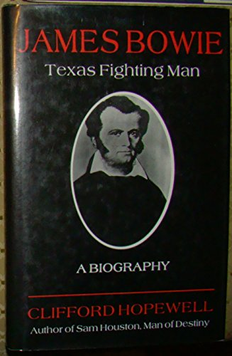 James Bowie: Texas Fighting Man A Biography: Hopewell, Clifford