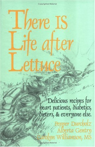 There Is Life After Lettuce: Delicious Recipes for Heart Patients, Diabetics, Dieters, and Everyo...