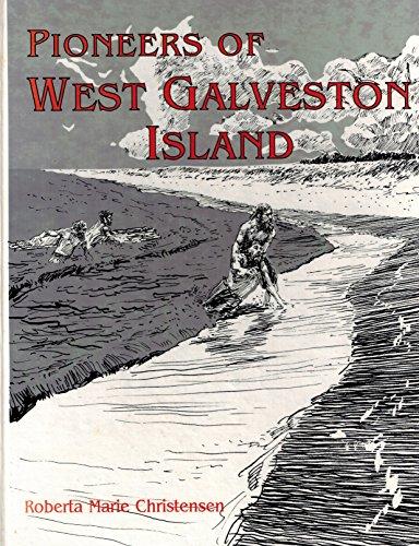 Pioneers of West Galveston Island (Signed): Cristensen, Roberta Marie