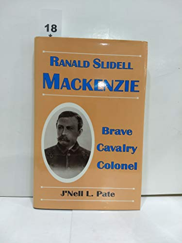 Ranald Slidell Mackenzie: Brave Cavalry Colonel (0890159017) by Pate, J'Nell L.