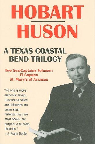 A Texas Coastal Bend Trilogy Two Sea-Captains: Huson, Hobart &