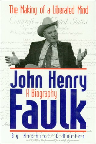The Making of a Liberated Mind Joh Henry Faulk A Biography: Burton, Michael