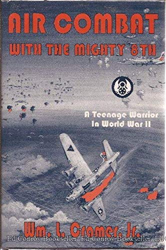 AIR COMBAT WITH THE MIGHTY 8TH A TEENAGE WARRIOR IN WORLD WAR II: Cramer, Jr., Wm. L.