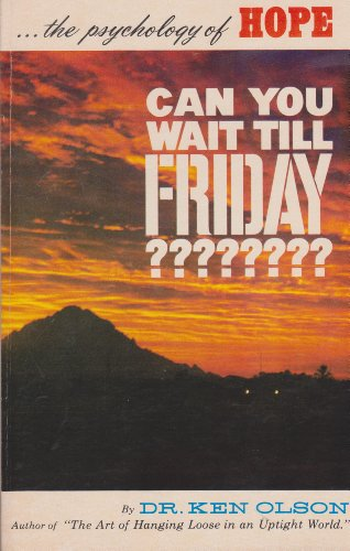 Can You Wait Till Friday?: The Psychology of Hope: Olson, Ken